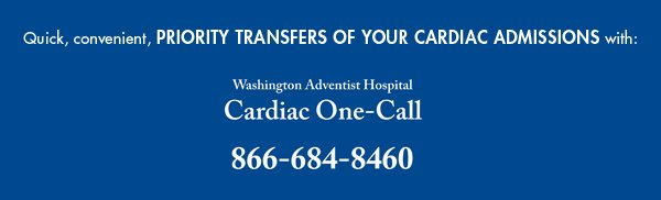 Quick, convenient, priority scheduling of your cardiac admissions with Cardiac One-Call at 866-684-8460.